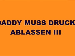 DADDY MUSS DRUCK ABLASSEN III
