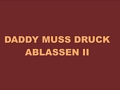 DADDY MUSS DRUCK ABLASSEN II